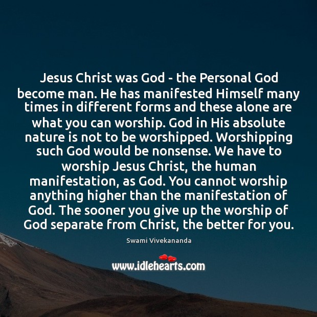 Jesus Christ was God – the Personal God become man. He has Image