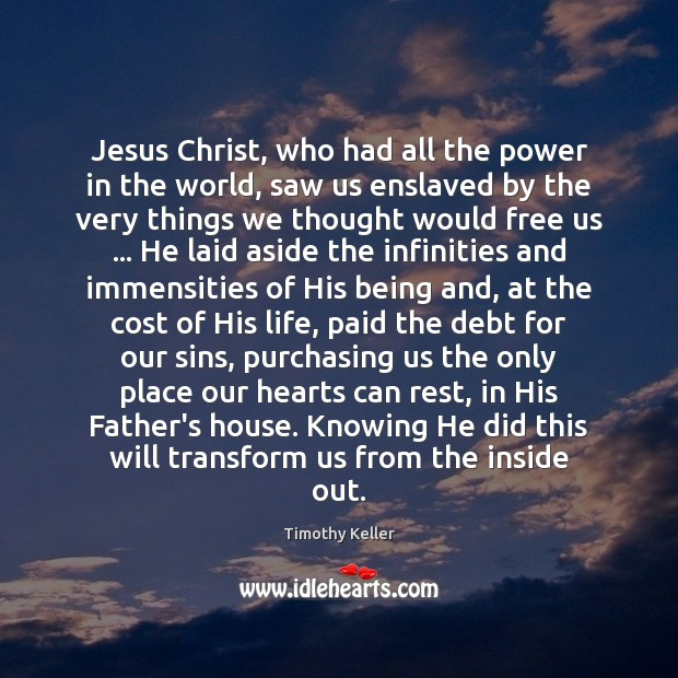 Jesus Christ, who had all the power in the world, saw us Timothy Keller Picture Quote