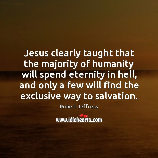 Image, Jesus clearly taught that the majority of humanity will spend eternity in