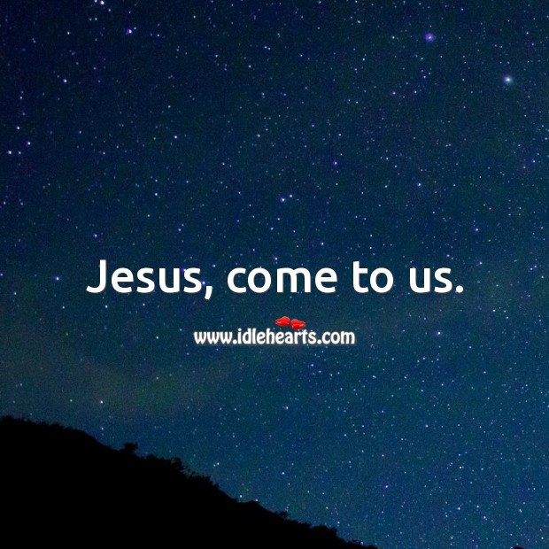 Jesus, come to us. Image