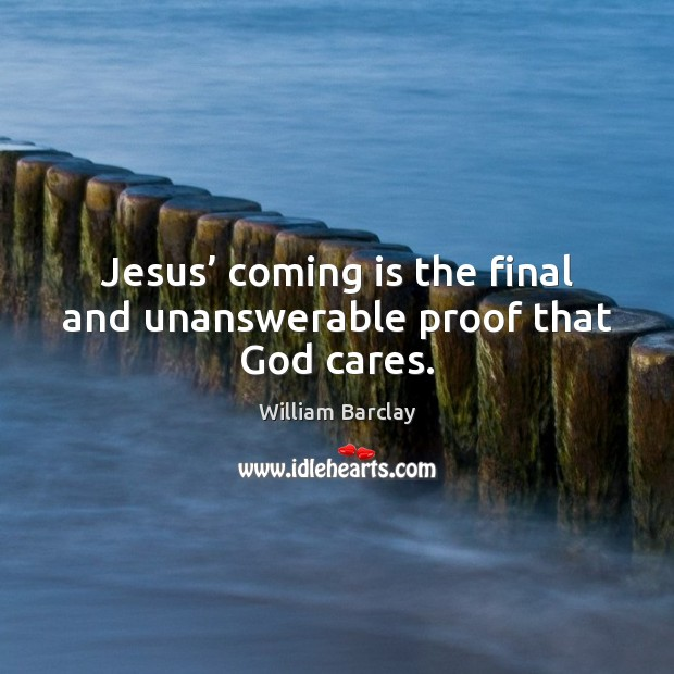 Jesus' coming is the final and unanswerable proof that God cares. Image