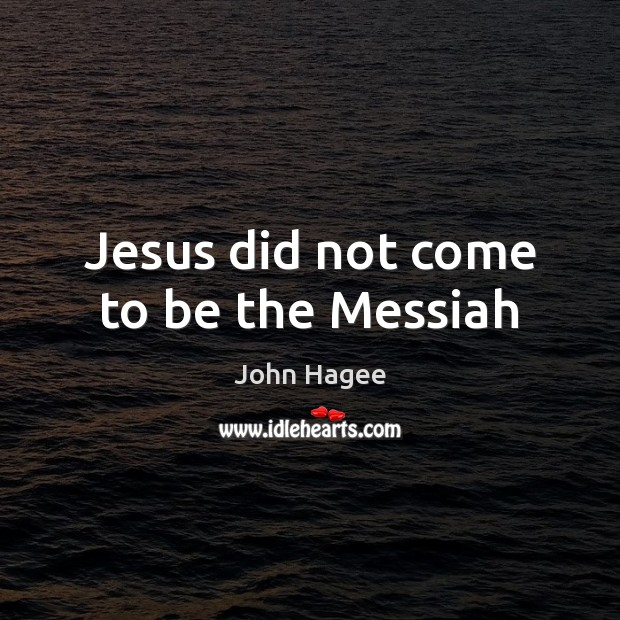 Jesus did not come to be the Messiah Image