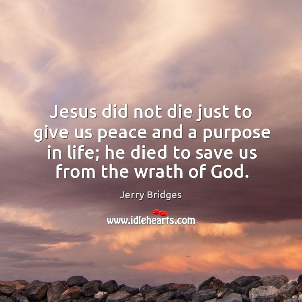 Jesus did not die just to give us peace and a purpose Jerry Bridges Picture Quote