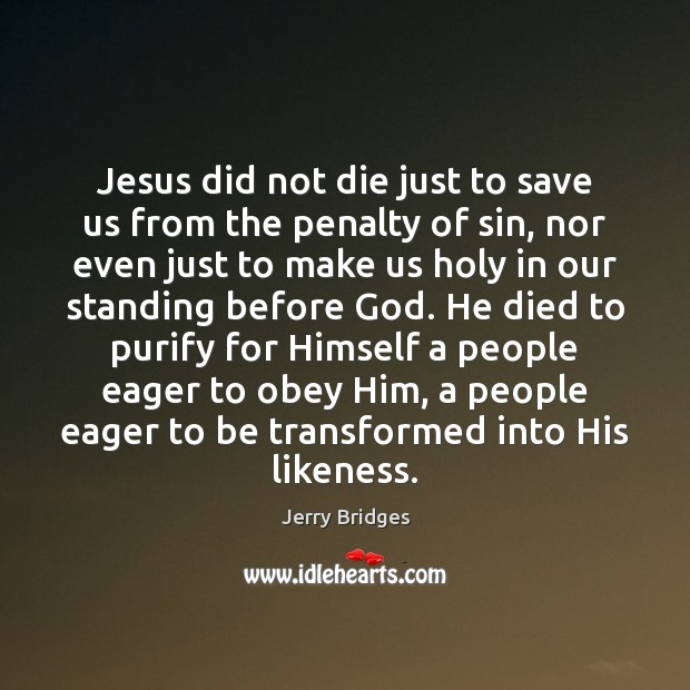 Jerry Bridges Picture Quote image saying: Jesus did not die just to save us from the penalty of