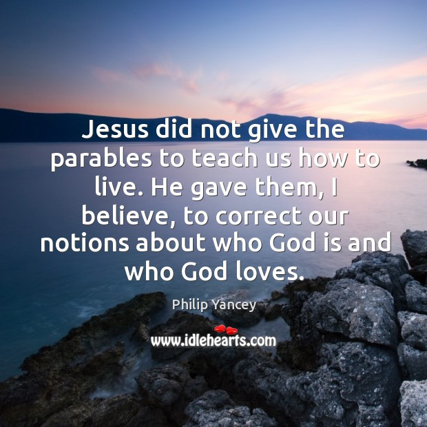 Image, Jesus did not give the parables to teach us how to live.