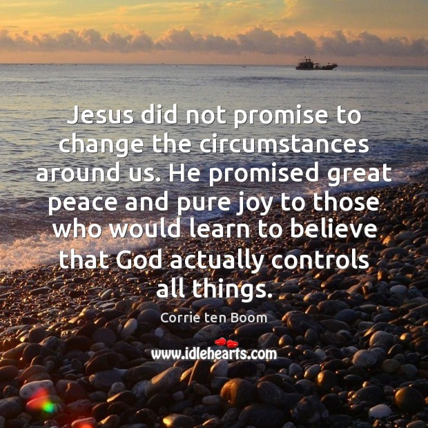 Image, Jesus did not promise to change the circumstances around us. He promised