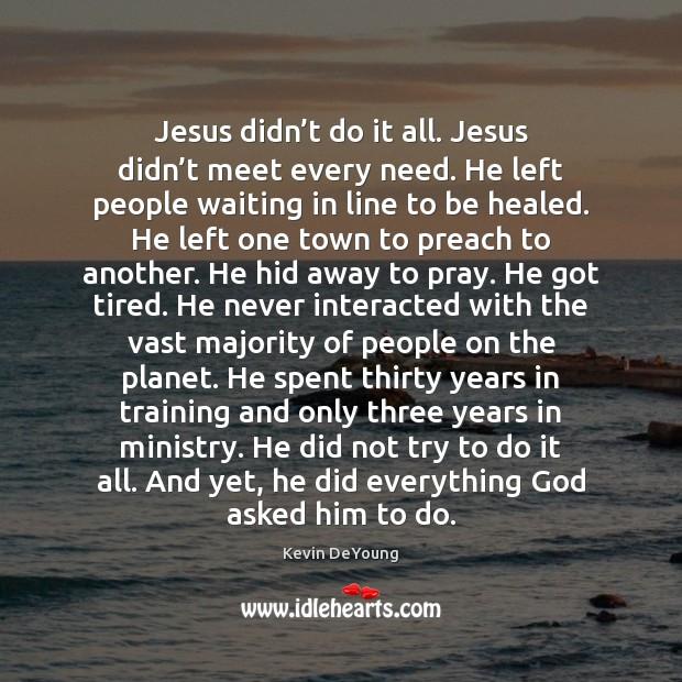 Image, Jesus didn't do it all. Jesus didn't meet every need.