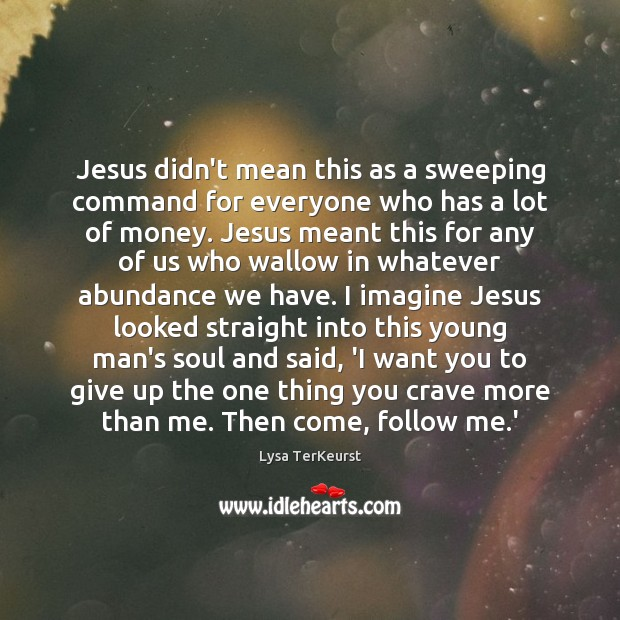 Jesus didn't mean this as a sweeping command for everyone who has Image