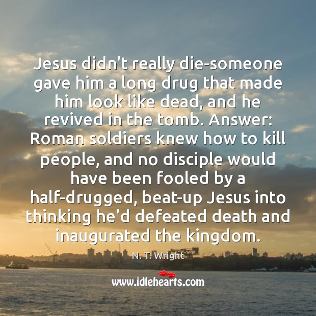 Jesus didn't really die-someone gave him a long drug that made him Image