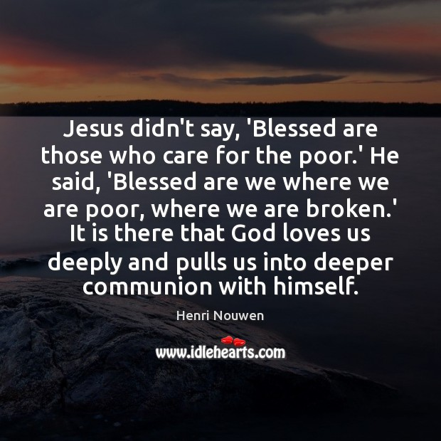Jesus didn't say, 'Blessed are those who care for the poor.' Image