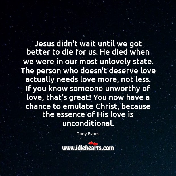 Jesus didn't wait until we got better to die for us. He Tony Evans Picture Quote