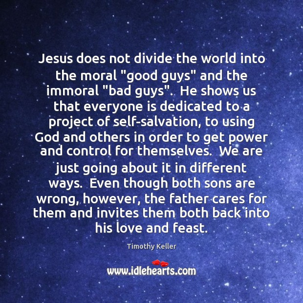 "Image, Jesus does not divide the world into the moral ""good guys"" and"