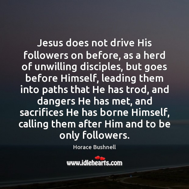 Image, Jesus does not drive His followers on before, as a herd of