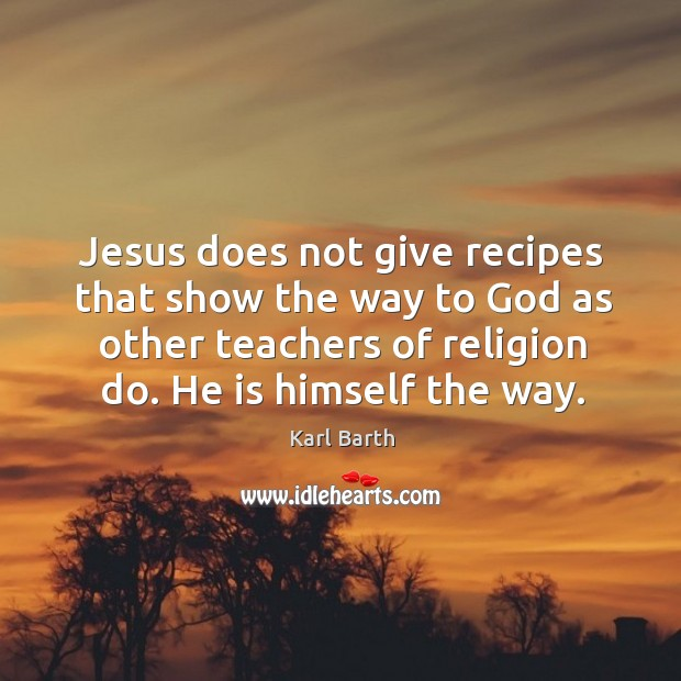 Jesus does not give recipes that show the way to God as other teachers of religion do. Image