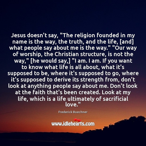 """Image, Jesus doesn't say, """"The religion founded in my name is the way,"""