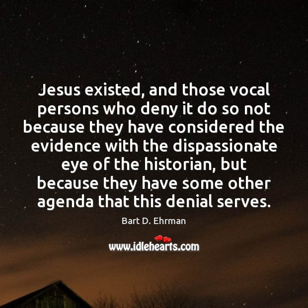 Image, Jesus existed, and those vocal persons who deny it do so not