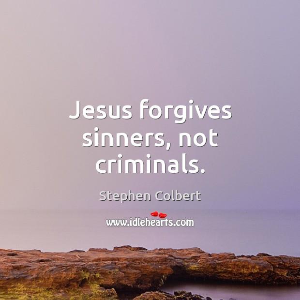 Jesus forgives sinners, not criminals. Image