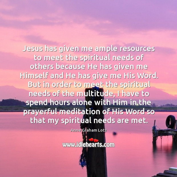 Jesus has given me ample resources to meet the spiritual needs of Image