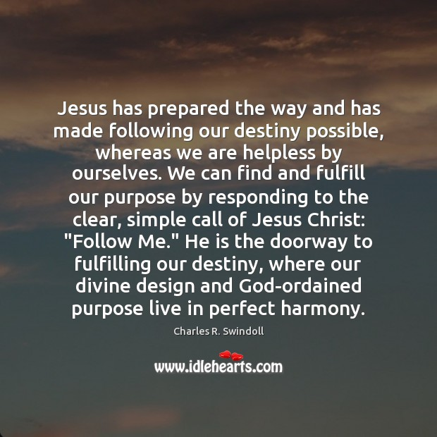 Jesus has prepared the way and has made following our destiny possible, Charles R. Swindoll Picture Quote