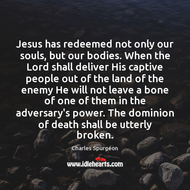 Jesus has redeemed not only our souls, but our bodies. When the Enemy Quotes Image