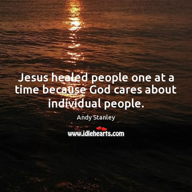 Image, Jesus healed people one at a time because God cares about individual people.