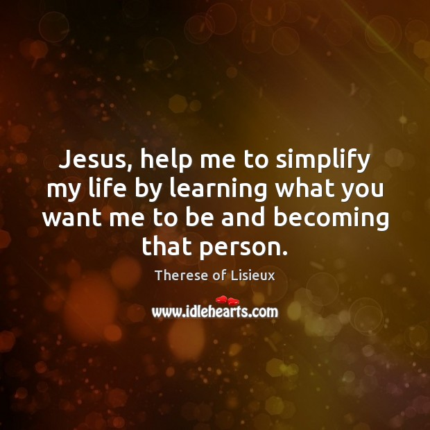 Jesus, help me to simplify my life by learning what you want Image