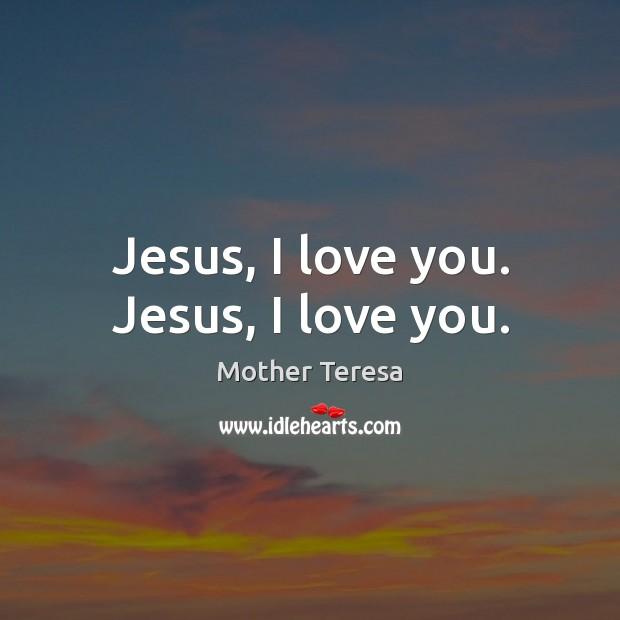 Image, Jesus, I love you. Jesus, I love you.