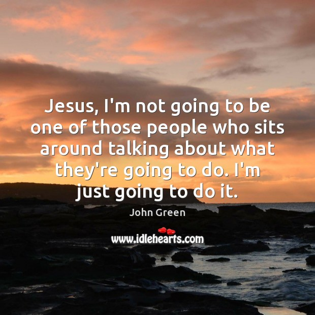 Image, Jesus, I'm not going to be one of those people who sits