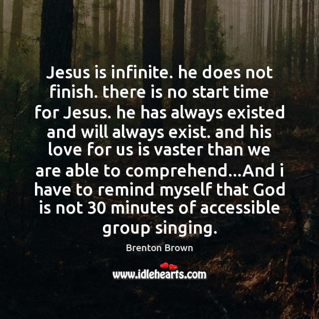 Jesus is infinite. he does not finish. there is no start time Image
