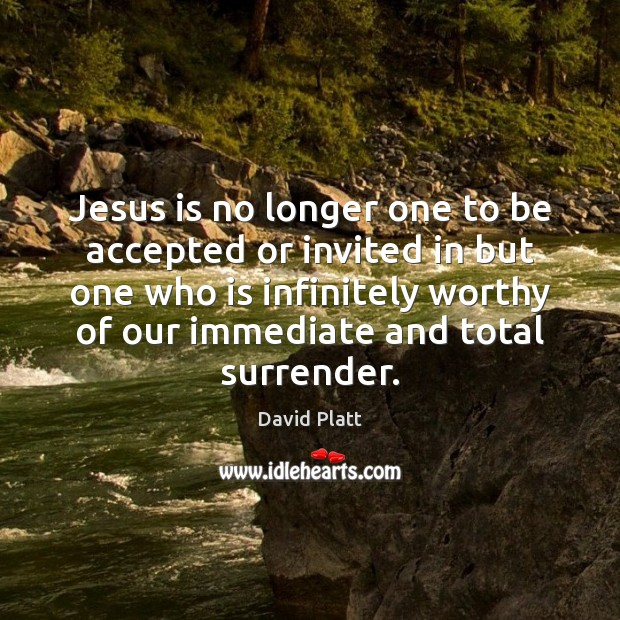 Jesus is no longer one to be accepted or invited in but Image