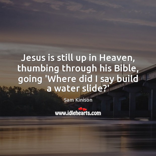 Jesus is still up in Heaven, thumbing through his Bible, going 'Where Sam Kinison Picture Quote