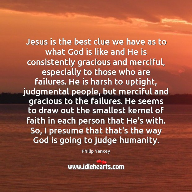 Jesus is the best clue we have as to what God is Philip Yancey Picture Quote