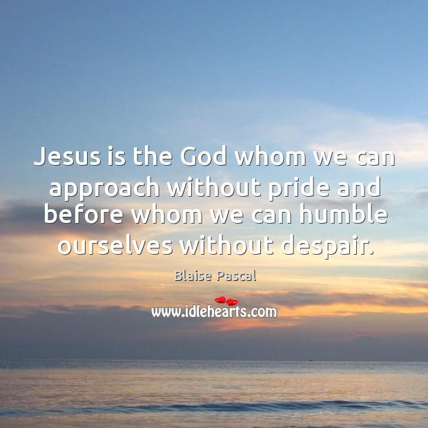 Image, Jesus is the God whom we can approach without pride and before whom we can humble