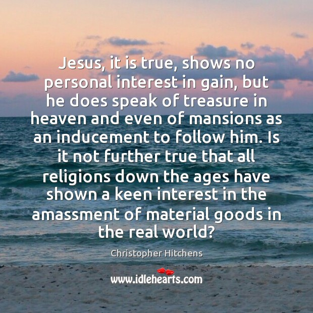 Image, Jesus, it is true, shows no personal interest in gain, but he