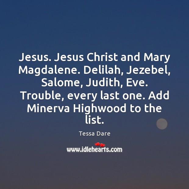 Jesus. Jesus Christ and Mary Magdalene. Delilah, Jezebel, Salome, Judith, Eve. Trouble, Image