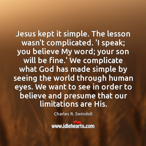 Jesus kept it simple. The lesson wasn't complicated. 'I speak; you believe Image