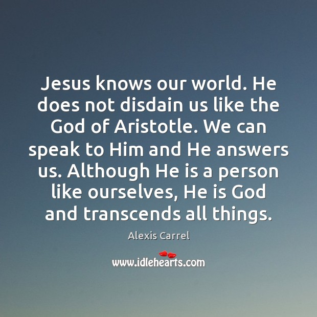 Image, Jesus knows our world. He does not disdain us like the God