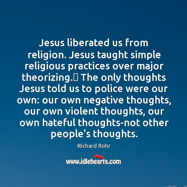 Jesus liberated us from religion. Jesus taught simple religious practices over major Image