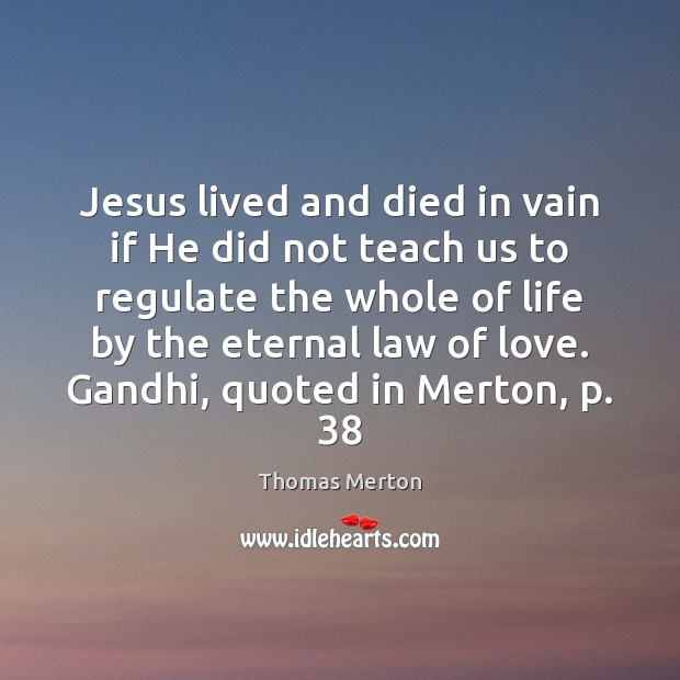 Image, Jesus lived and died in vain if He did not teach us