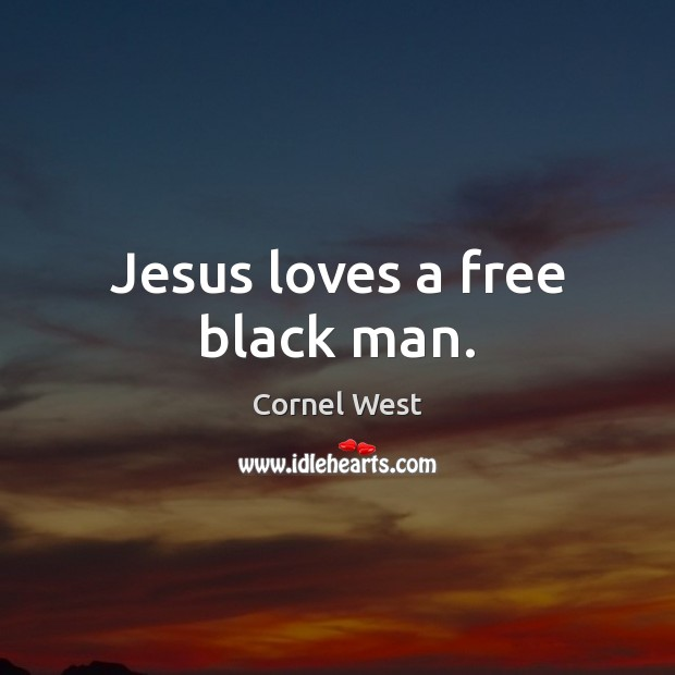 Image, Jesus loves a free black man.