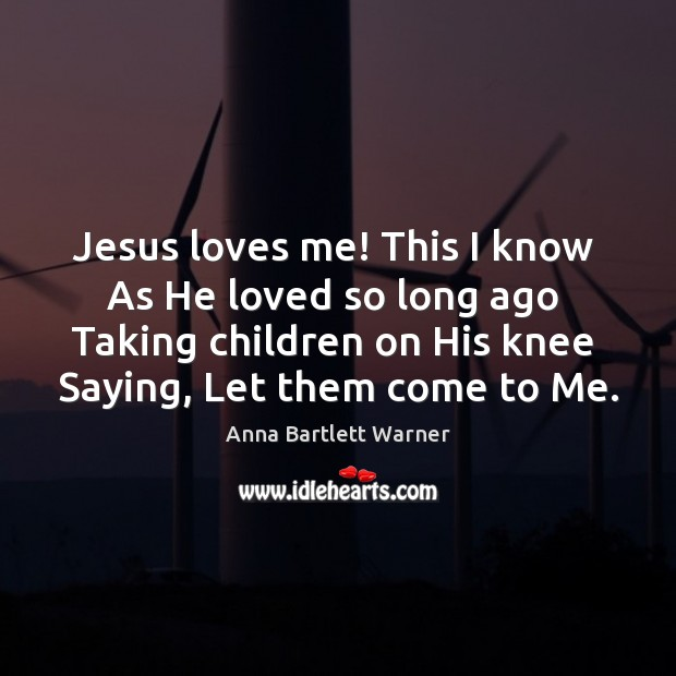 Anna Bartlett Warner Picture Quote: Jesus Loves Me! This I