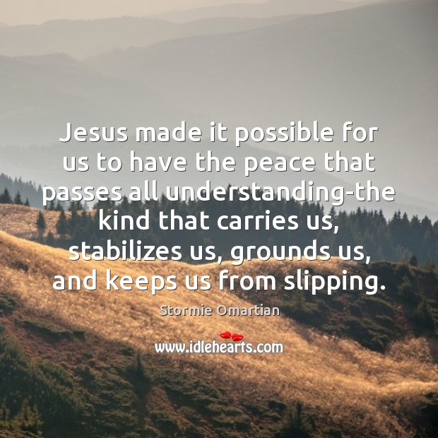 Jesus made it possible for us to have the peace that passes Understanding Quotes Image