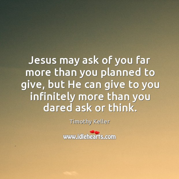 Jesus may ask of you far more than you planned to give, Image