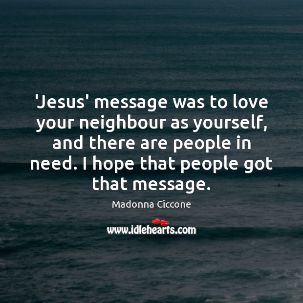Image, 'Jesus' message was to love your neighbour as yourself, and there are