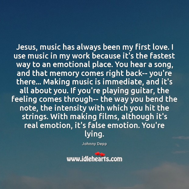 Image, Jesus, music has always been my first love. I use music in