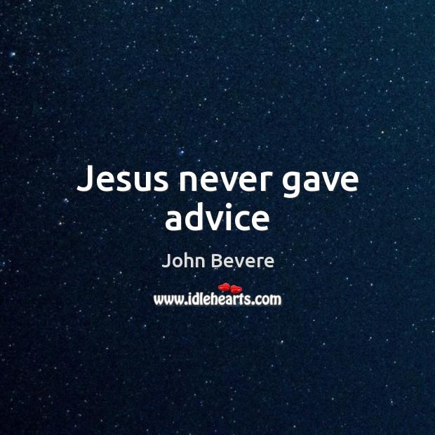 Jesus never gave advice Image