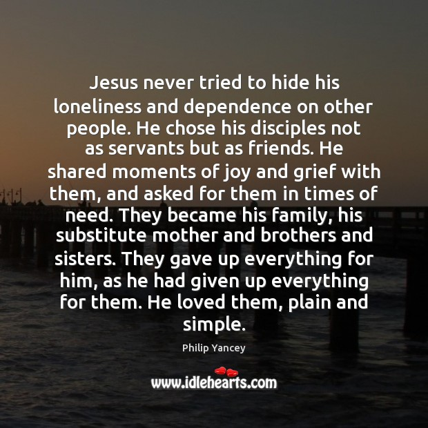 Jesus never tried to hide his loneliness and dependence on other people. Image