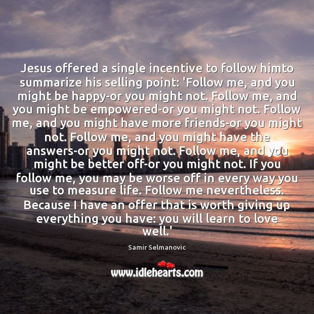 Jesus offered a single incentive to follow himto summarize his selling point: Image
