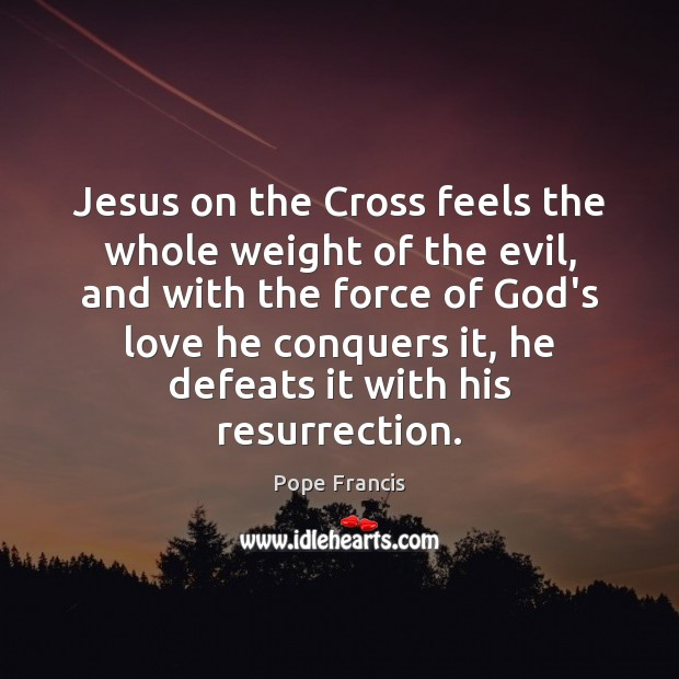 Jesus on the Cross feels the whole weight of the evil, and Image