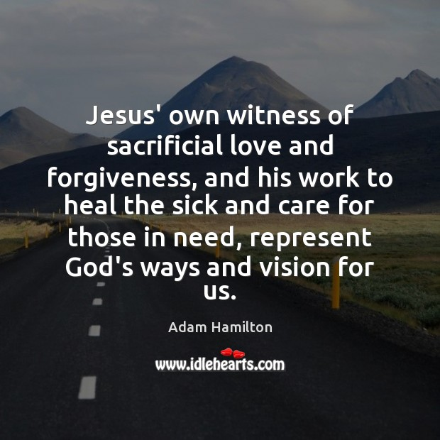 Image, Jesus' own witness of sacrificial love and forgiveness, and his work to